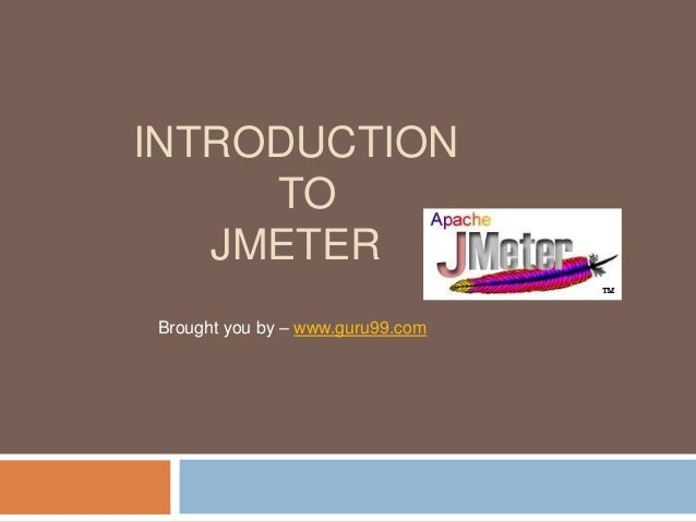 INTRODUCTION TO JMETER Brought you by – www.guru99.com