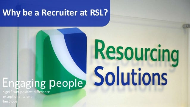 Why be a Recruiter at RSL? significant positive difference exceptional talent best jobs Engaging people