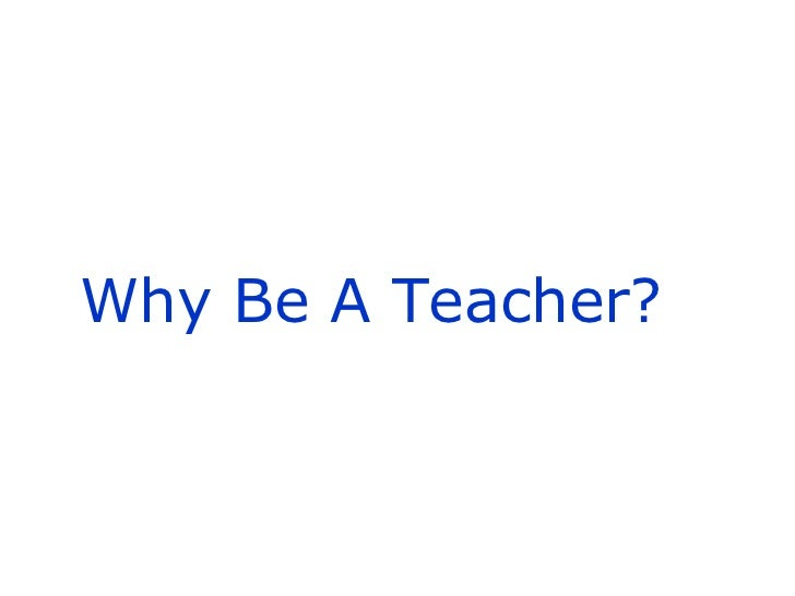 Why Be A Teacher?