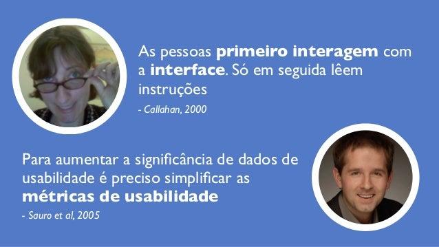 - Sauro et al, 2005 Para aumentar a significância de dados de usabilidade é preciso simplificar as métricas de usabilidade -...