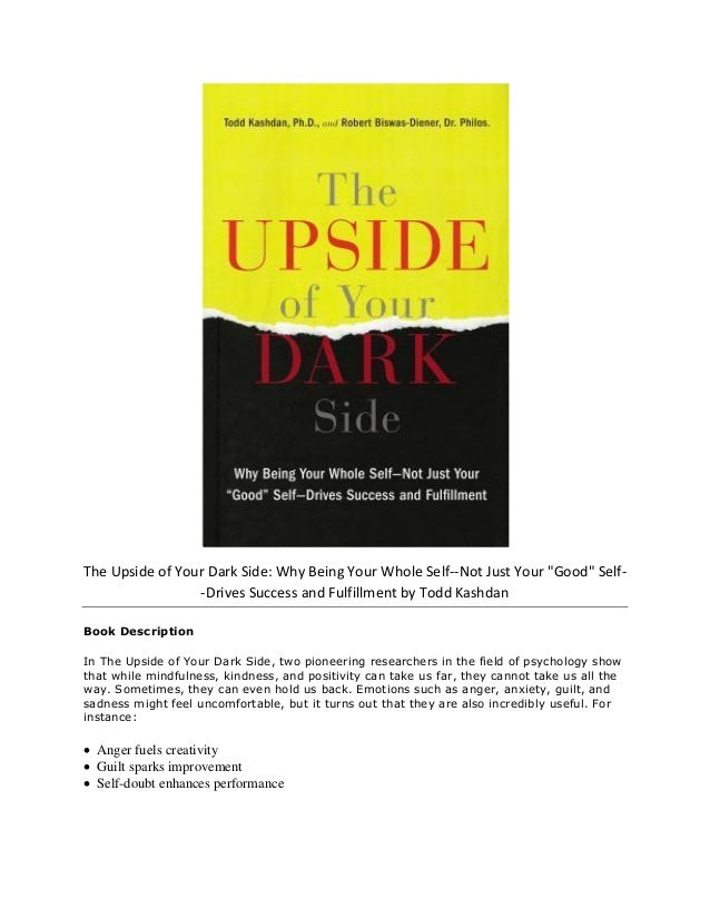 "The Upside of Your Dark Side: Why Being Your Whole Self--Not Just Your ""Good"" Self- -Drives Success and Fulfillment by Tod..."