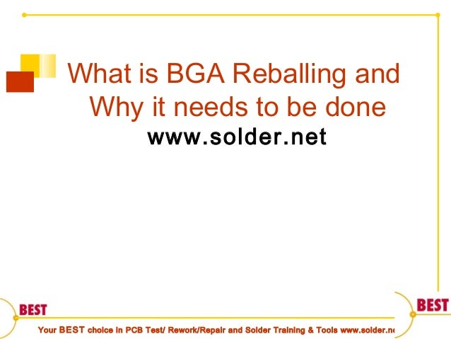 Your BEST choice in PCB Test/ Rework/Repair and Solder Training & Tools www.solder.netWhat is BGA Reballing andWhy it need...