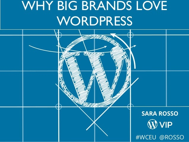 WHY BIG BRANDS LOVE WORDPRESS SARA ROSSO #WCEU @ROSSO