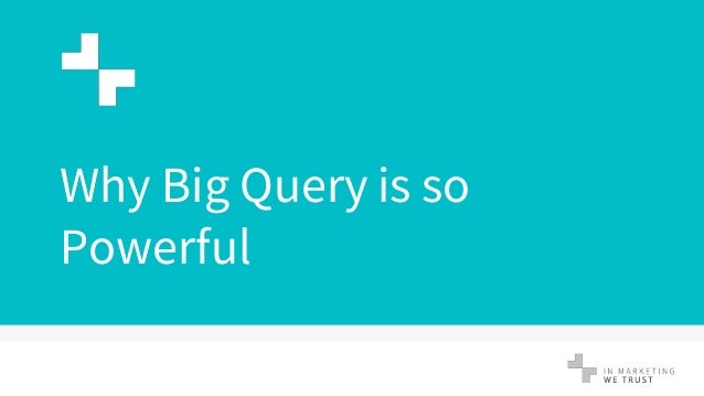 Why Big Query is so Powerful