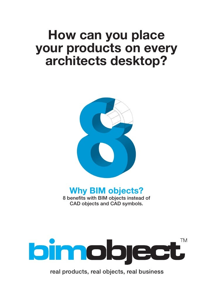 How can you placeyour products on every architects desktop?         Why BIM objects?      8 benefits with BIM objects inst...