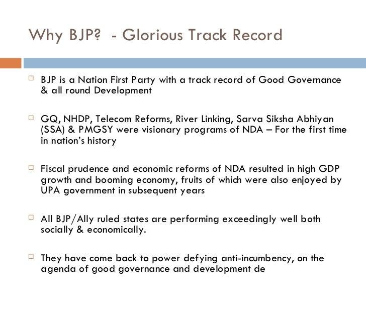 Why BJP?  - Glorious Track Record <ul><li>BJP is a Nation First Party with a track record of Good Governance & all round D...