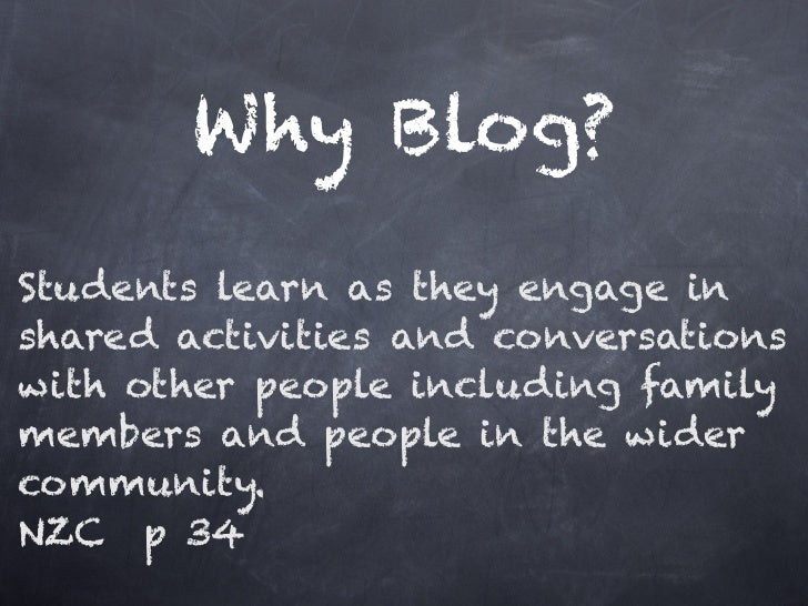 Why Blog?Students learn as they engage inshared activities and conversationswith other people including familymembers and ...