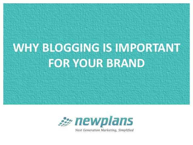 WHY BLOGGING IS IMPORTANT     FOR YOUR BRAND