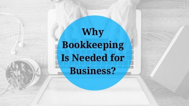 Why Bookkeeping Is Needed for Business?