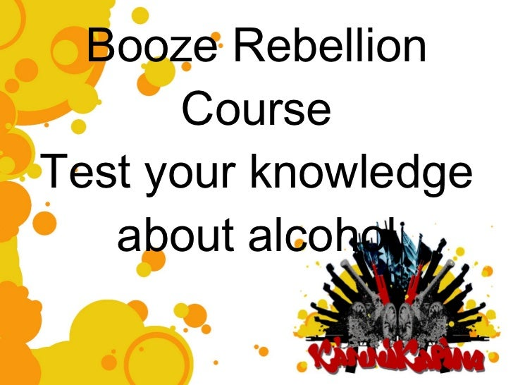 Booze Rebellion Course Test your knowledge about alcohol