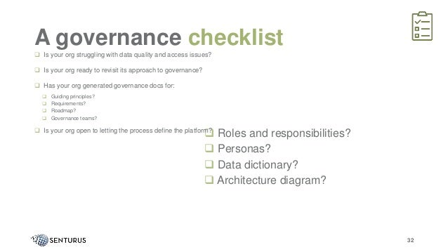 Roles and responsibilities?  Personas?  Data dictionary?  Architecture diagram? A governance checklist 32  Is your o...