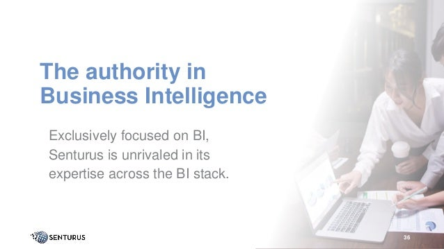 The authority in Business Intelligence 36 Exclusively focused on BI, Senturus is unrivaled in its expertise across the BI ...