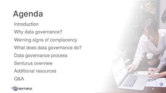 Agenda • Introduction • Why data governance? • Warning signs of complacency • What does data governance do? • Data governa...