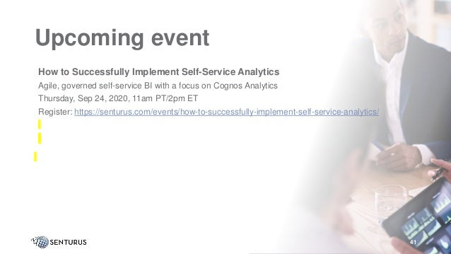 Upcoming event •How to Successfully Implement Self-Service Analytics •Agile, governed self-service BI with a focus on Cogn...
