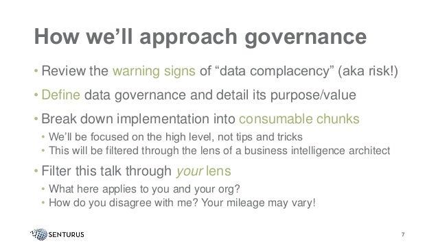 """How we'll approach governance • Review the warning signs of """"data complacency"""" (aka risk!) • Define data governance and de..."""