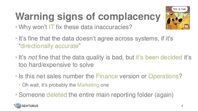 Warning signs of complacency • Why won't IT fix these data inaccuracies? • It's fine that the data doesn't agree across sy...