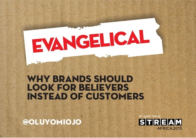 Why brands should look for believers instead of customers @OluyomiOjo An Ignite Talk at AFRICA 2015