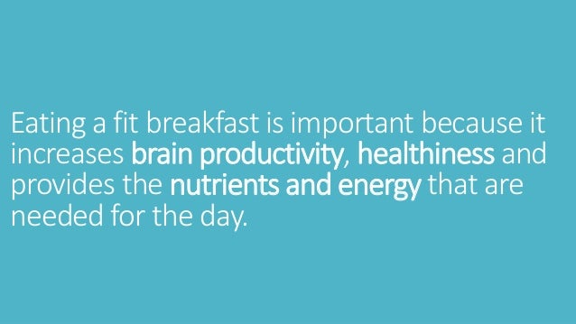 why breakfast is important speech Breakfast is considered an important meal because it breaks the overnight fasting  period, replenishes your supply of glucose and provides other essential.