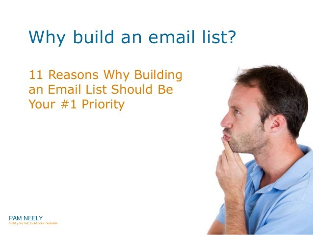 Why build an email list? 11 Reasons Why Building an Email List Should Be Your #1 Priority PAM NEELY build your list, build...