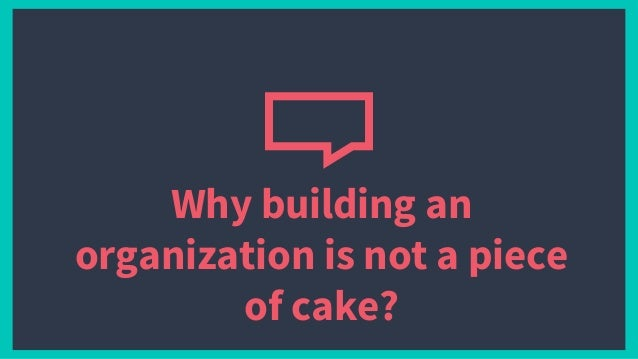 Why building an organization is not a piece of cake?