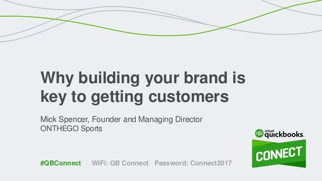Mick Spencer, Founder and Managing Director ONTHEGO Sports Why building your brand is key to getting customers WiFi: QB Co...