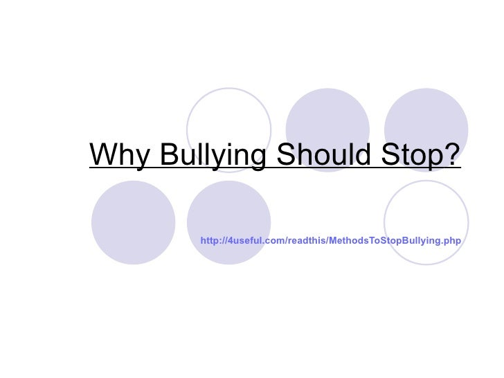 Why Bullying Should Stop?       http://4useful.com/readthis/MethodsToStopBullying.php