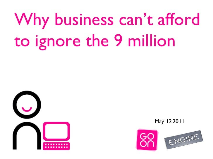 May 12   2011 Why business can't afford  to ignore the 9 million