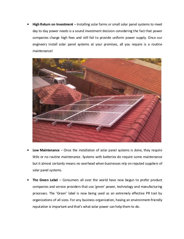 • High Return on Investment – Installing solar farms or small solar panel systems to meetday to day power needs is a sound...