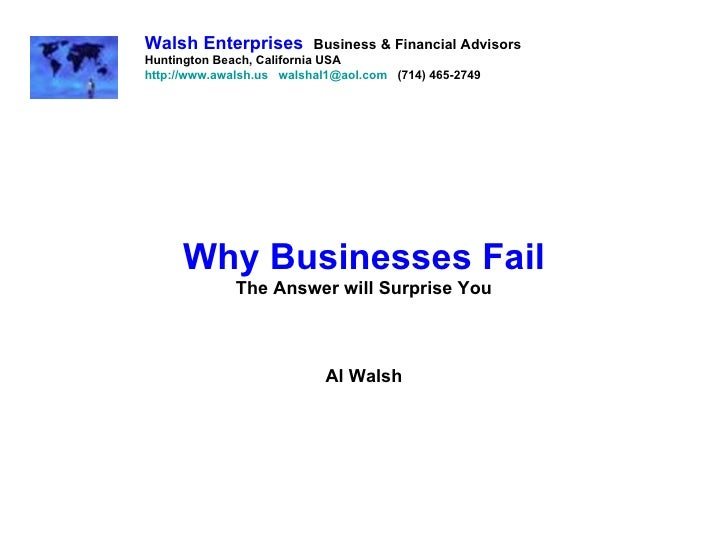 Why Businesses Fail The Answer will Surprise You Al Walsh Walsh Enterprises   Business & Financial Advisors Huntington Bea...