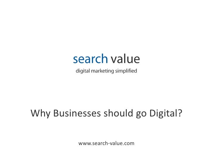 searchvalue<br />digital marketing simplified <br />Why Businesses should go Digital? <br />www.search-value.com<br />