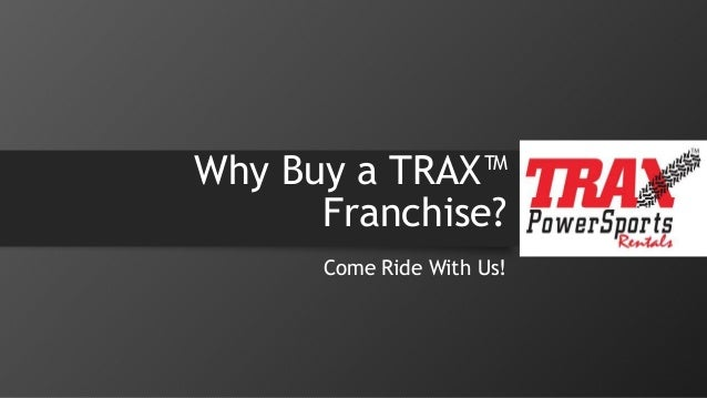 Why Buy a TRAX™  Franchise?  Come Ride With Us!