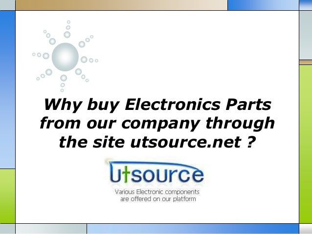 Why buy Electronics Parts from our company through the site utsource.net ?
