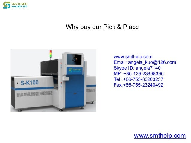 Why buy our Pick & Place www.smthelp.com Email: angela_kuo@126.com Skype ID: angela7140 MP: +86-139 23898396 Tel: +86-755-...