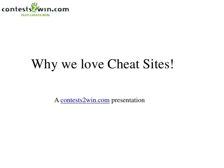Why we love Cheat Sites!   A contests2win.com presentation