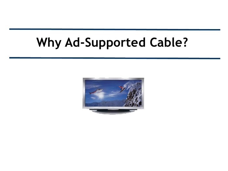 Why Ad-Supported Cable?
