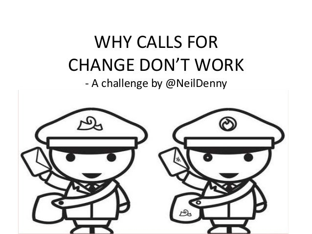 WHY CALLS FOR CHANGE DON'T WORK - A challenge by @NeilDenny