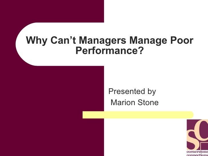 Why Can't Managers Manage Poor Performance? Presented by Marion Stone