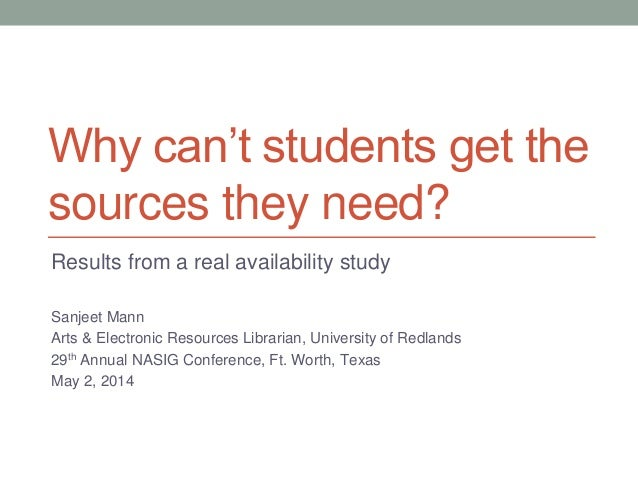 Why can't students get the sources they need? Results from a real availability study Sanjeet Mann Arts & Electronic Resour...