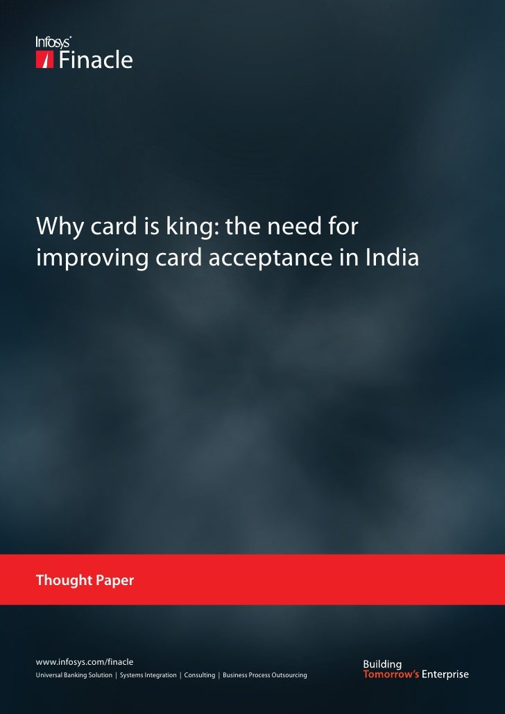 Why card is king: the need forimproving card acceptance in IndiaThought Paperwww.infosys.com/finacleUniversal Banking Solu...