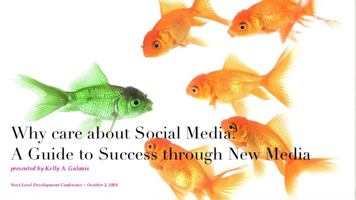 Why care about Social Media?  A Guide to Success through New Media <ul><li>presented by Kelly A. Galanis </li></ul>Next Le...