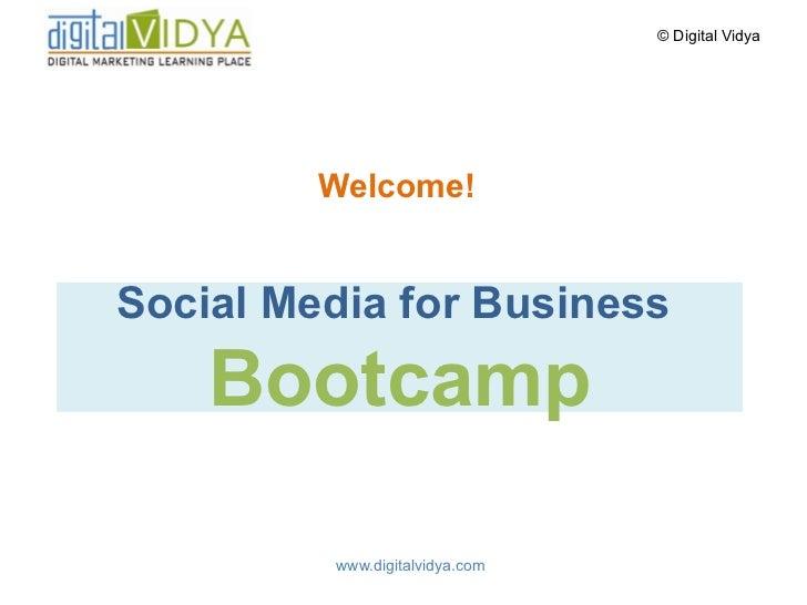 © Digital Vidya         Welcome!Social Media for Business    Bootcamp         www.digitalvidya.com