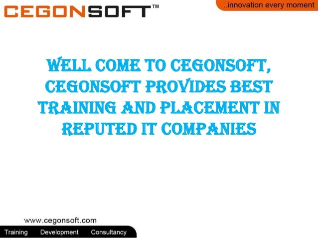 Well Come to Cegonsoft, Cegonsoft Provides Best Training and Placement in Reputed IT Companies