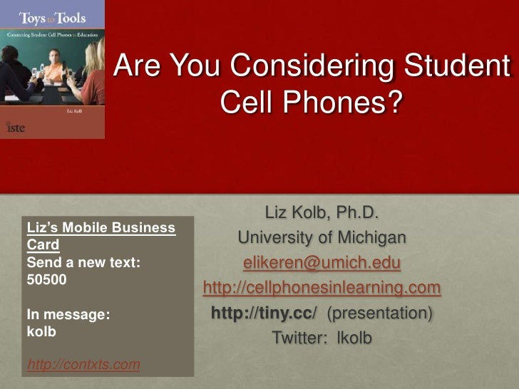 Are You Considering Student Cell Phones?<br />Liz Kolb, Ph.D.<br />University of Michigan<br />elikeren@umich.edu<br />htt...