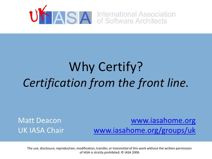 Why Certify?Certification from the front line.<br />The use, disclosure, reproduction, modification, transfer, or transmit...