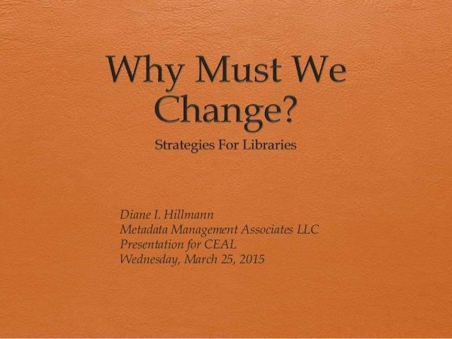 Diane I. Hillmann Metadata Management Associates LLC Presentation for CEAL Wednesday, March 25, 2015