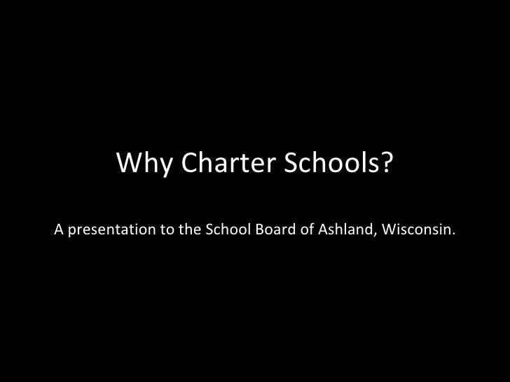 Why Charter Schools? A presentation to the School Board of Ashland, Wisconsin.