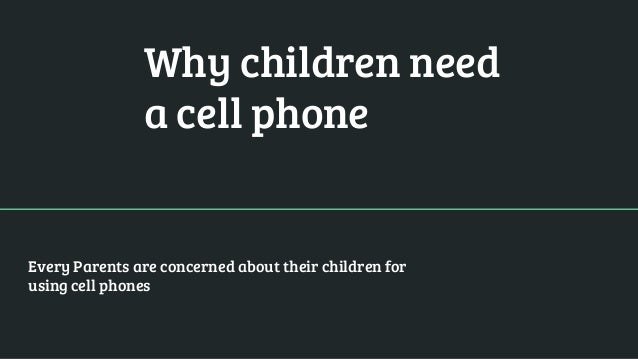 Why children need a cell phone Every Parents are concerned about their children for using cell phones