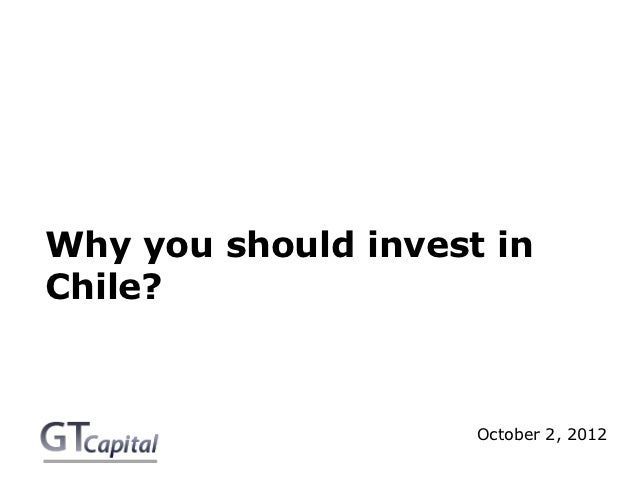 Why you should invest inChile?                     October 2, 2012
