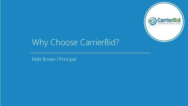 Why Choose CarrierBid? Matt Brown l Principal