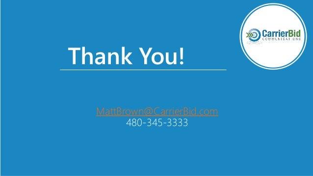 Thank You! MattBrown@CarrierBid.com 480-345-3333